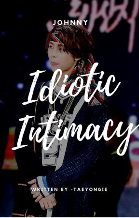 Idiotic Intimacy by -taeyongie