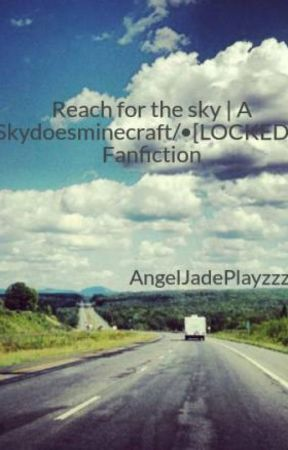 Reach for the sky | A Skydoesminecraft/Adam Fanfiction by Jay_Crown