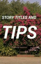 Story Titles and Tips by talesofthysoul