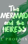 The Mermaid and the Heiress (A Retelling of The Little Mermaid) cover