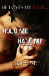 Hold Me Closer, Hate Me Harder: He Loves My Mate (BOOK ONE) cover