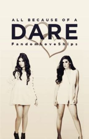 All Because Of A Dare by FandomLoveShips