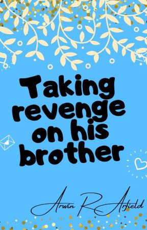 Taking revenge on his brother. by ArwinRArfield