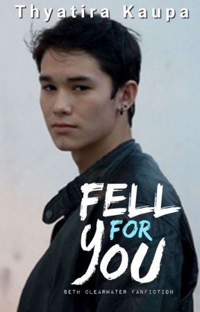 Fell For You (Seth Clearwater Love Story) by ThyatiraKaupa