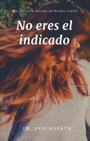 No Eres El Indicado. by Im_Pychopath