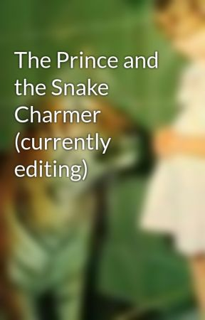 The Prince and the Snake Charmer (currently editing) by Laurpog