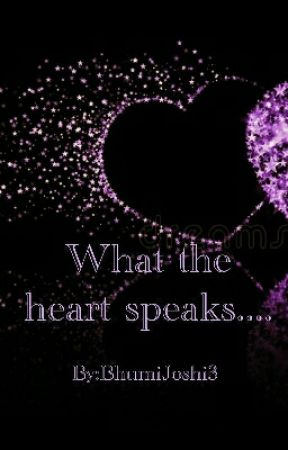 What the Heart Speaks... (Completed) by BhumiJoshi3