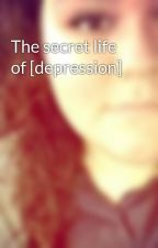 The secret life of [depression] by KristenTaylor662