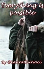 Everything is possible... by LauraChiriac6