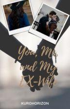 You, Me, and My Ex-Wife *BxB* (NOT mxmxw or mxw) ✔️ by kurohorizon