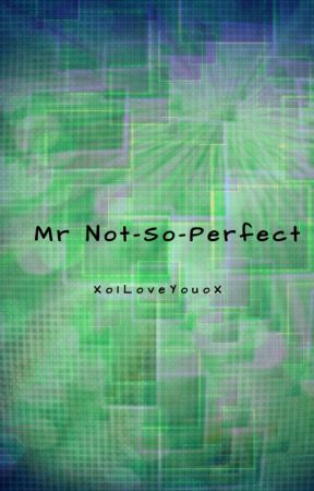 Mr Not-So-Perfect by XoILoveYouoX