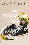 His Bed Warmer Wife [COMPLETED] (Editing...) cover