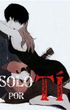 Solo por tí by Kanadeisawritter