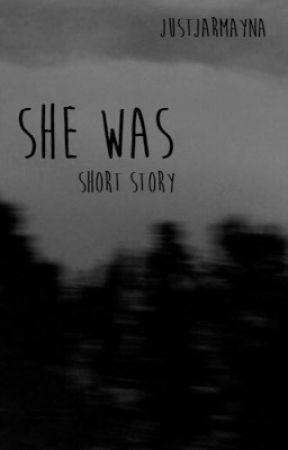 she was... [short story] by JustJarmayna