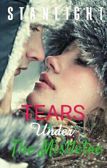 Tears Under The Mistletoe (One Shot)✔