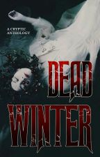 DEAD WINTER: A CRYPTIC Anthology by TheCRYPTIC_