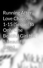 Running After Love Chapters 1-15 (Sequel to Only One Beatiful Girl but 5 Beautiful Guys) by Demonica