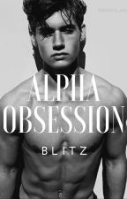 Alpha Obsession by blitzguy347