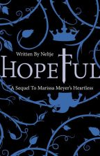Hopeful (My Sequel to Heartless) UNDER CONSTRUCTION by give-me-the-stars