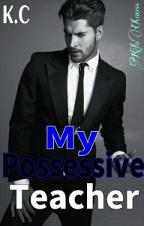 My Possessive Teacher by KilaChaoss