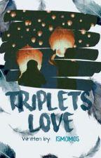 TRIPLETS LOVE [PROSES PENERBITAN] by ismomos