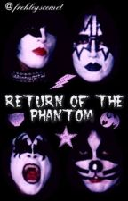RETURN OF THE PHANTOM // A KISS fanfiction (completed)  by frehleyscomet