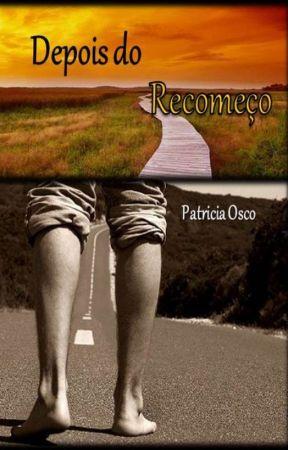 Depois do Recomeço (Livro 2) by PatriciaOsco