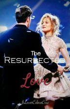 The Resurrected Love by jlovercelinacruz