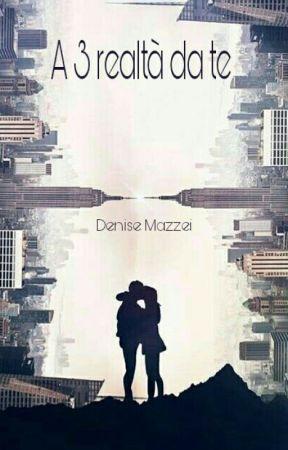 A 3 realtà da te by DeniseMazzei