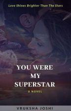 YOU WERE MY SUPERSTAR ✔️ by VRUKSHA