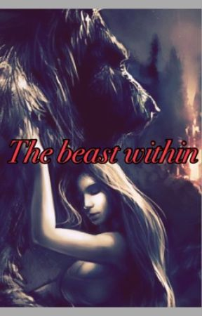 The beast with in by bvbgirl34