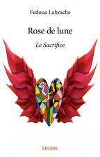 Rose de Lune - Le Sacrifice by FedouaLahrache