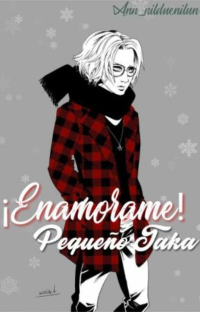 ¡Enamorame! Pequeño Taka (Drabble) by -Uruwa-