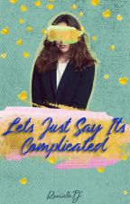 Let's Just Say It's Complicated (girlxgirl) by RanielleTJ