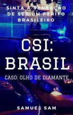 CSI: BRASIL - CASO: OLHO DE DIAMANTE by SamuelSamOficial
