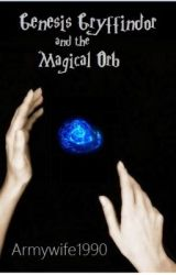 Genesis Gryffindor and the Magical Orb - Book 3 by RoseGoldMermaids