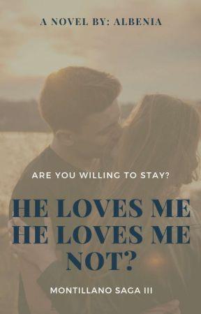 He Love's Me  He Loves Me Not? [ The Montillano Saga BOOK 3] by albenia25