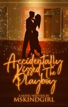 Accidentally Kissed the PLAYBOY by MsKindGirl