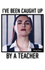 I've been caught up by a teacher by kingtozz