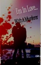 I'm In Love With A Murderer by ConstanseQueens