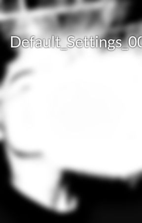 Default_Settings_004 by DontBlink10thDoctor