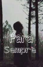 Para Sempre  by GabiSam122