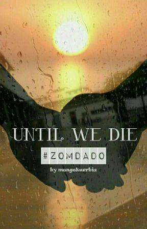 🔵Until We Die [Zomdado FF] by mongokuerbis