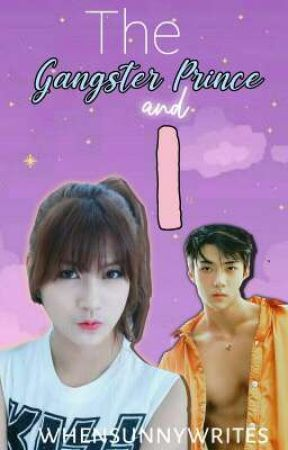 The Gangster Prince and I (On-edit) [Completed] by whensunnywrites