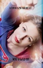 You Saved Me                                           Supergirl/Lena(supercorp) by xthecrazyfangirlxo