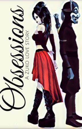Obsessions | A Zuko Love Story •DISCONTINUED• by OriginalReh
