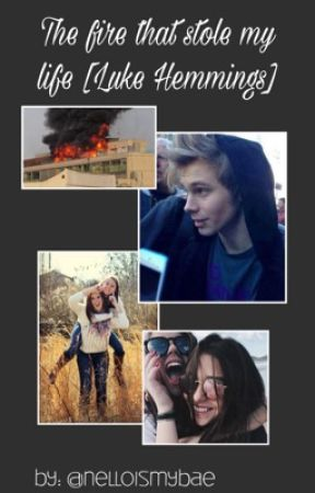 The fire that stole my life. [Luke Hemmings] by nelloismybae