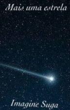 Mais uma estrela//Imagine Suga by deadinsidesince92
