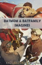 Batmom & Batfamily Imagines 『√』 by problematicwoman-