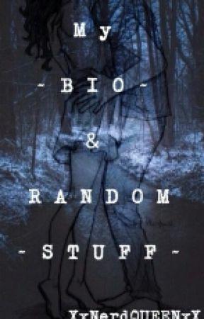 My Bio & Random Stuff by XxNerdQUEENxX